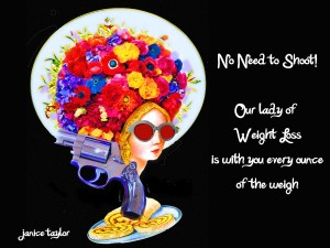 There's No Need to Shoot!  contact Janny Taylor, Weight Loss Success Coach, Hypnotherapist, Author, Artist, Positarian