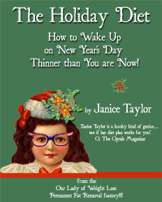 The Holiday Diet:  how to wake up thinner on New Year's Day from Our Lady of Weight Loss