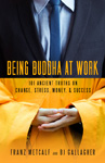 Being Buddha at Work: 108 Ancient Truths on Change, Stress, Money and Success