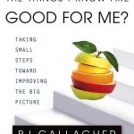 """Why Don't I Do the Things I Know Are Good for Me?"" by BJ Gallagher"