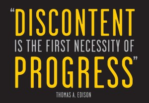 discontent is the first necessity of progress
