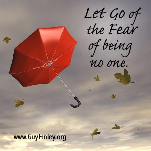 Let Go of the Fear of Being No One